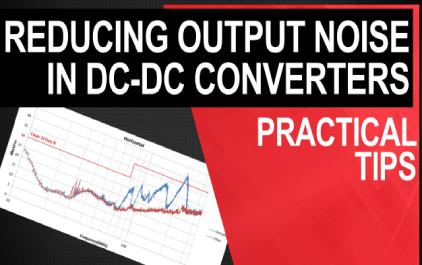了解,测量和降低DC / DC开关稳压器中的输出噪声 - 第II部分